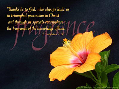 Share the Fragarance of Jesus Christ . ..