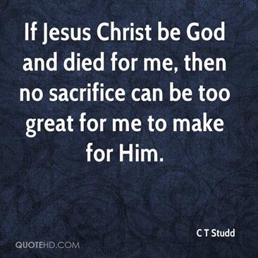 Do I sacrifice for Him as He did forme?